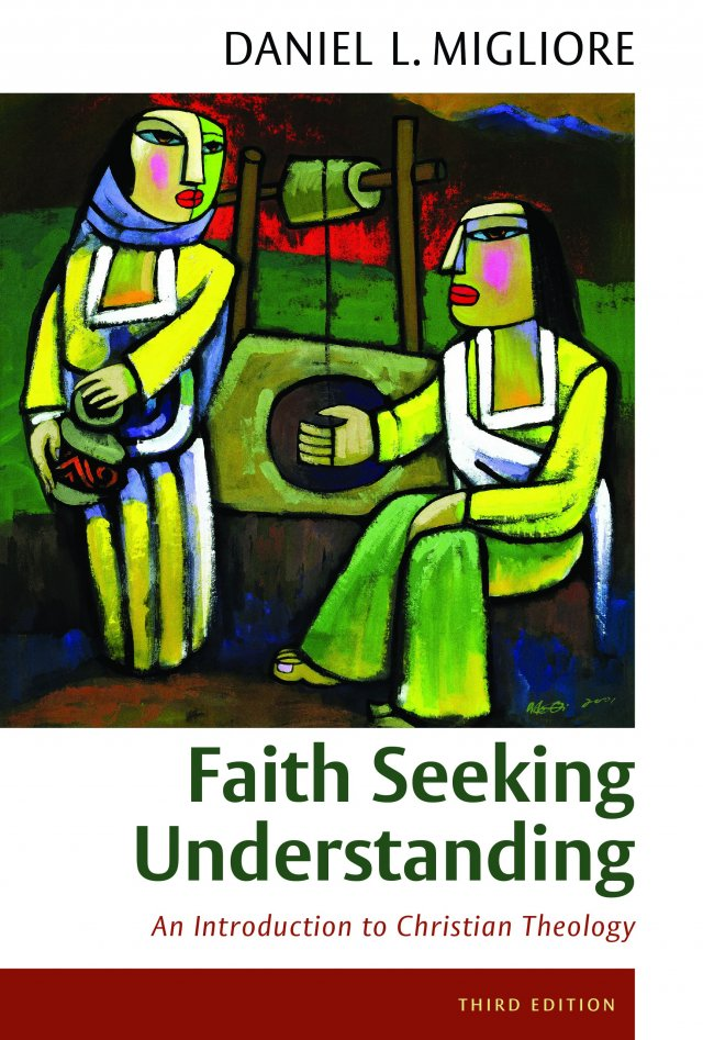 Faith Seeking Understanding: An Introduction to Christian Theology Third Edition