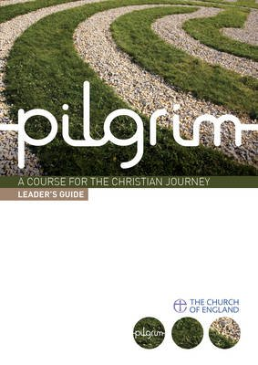 Pilgrim A Course for the Christian Journey Leader's Guide