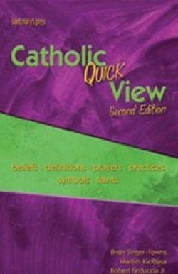 Catholic Quick View : Beliefs, Definitions, Prayers, Practices, Saints, and Symbols 2nd Edition