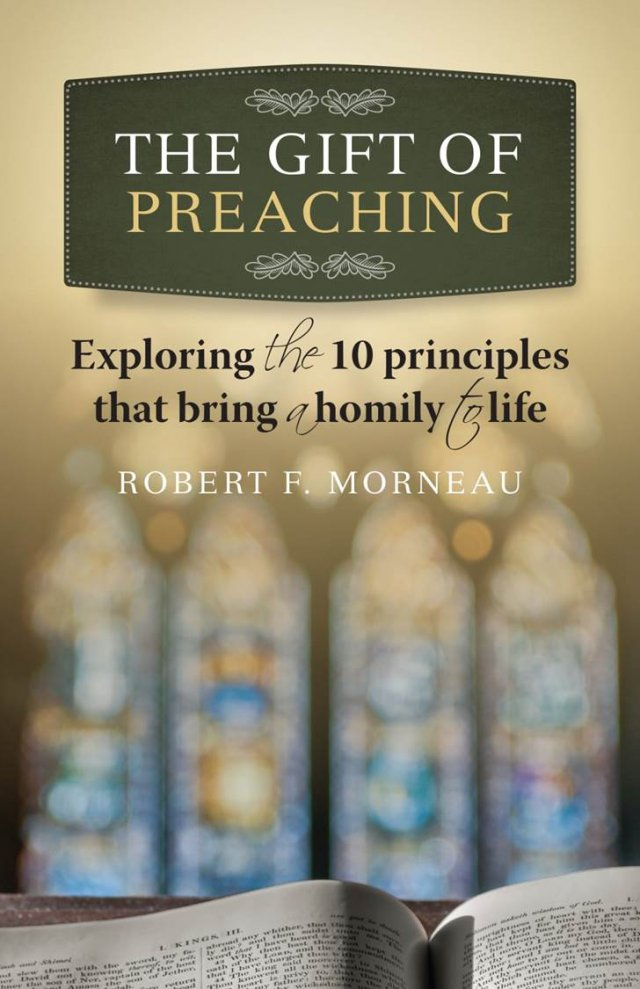 Gift of Preaching Exploring the 10 Principles that Bring a Homily to Life