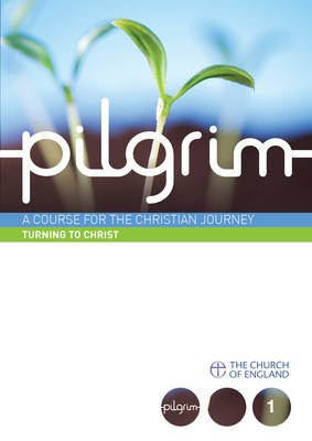Pilgrim Course Book 1 Turning to Christ  (Follow Stage)