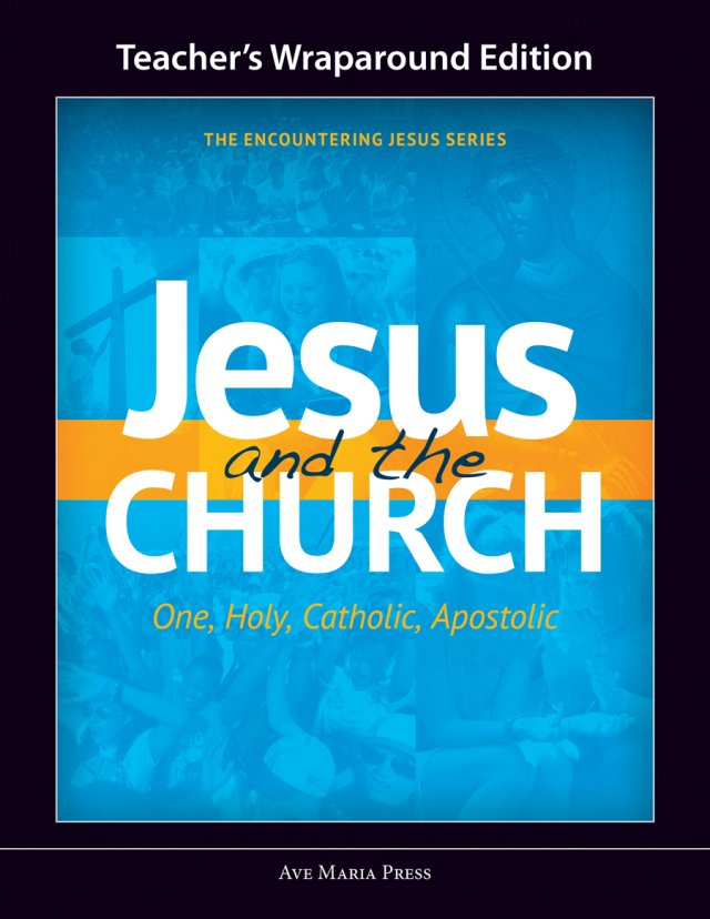 Jesus and the Church: One, Holy, Catholic, Apostolic - Teacher's Manual Framework Course IV
