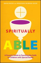 Spiritually Able: A Parent's Guide to Teaching the Faith to Children with Special Needs