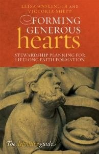 Forming Generous Hearts : Stewardship Planning for Lifelong Faith Formation