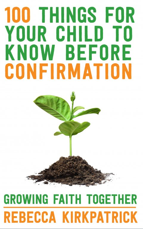 100 Things For Your Children To Know Before Confirmation Growing Faith Together