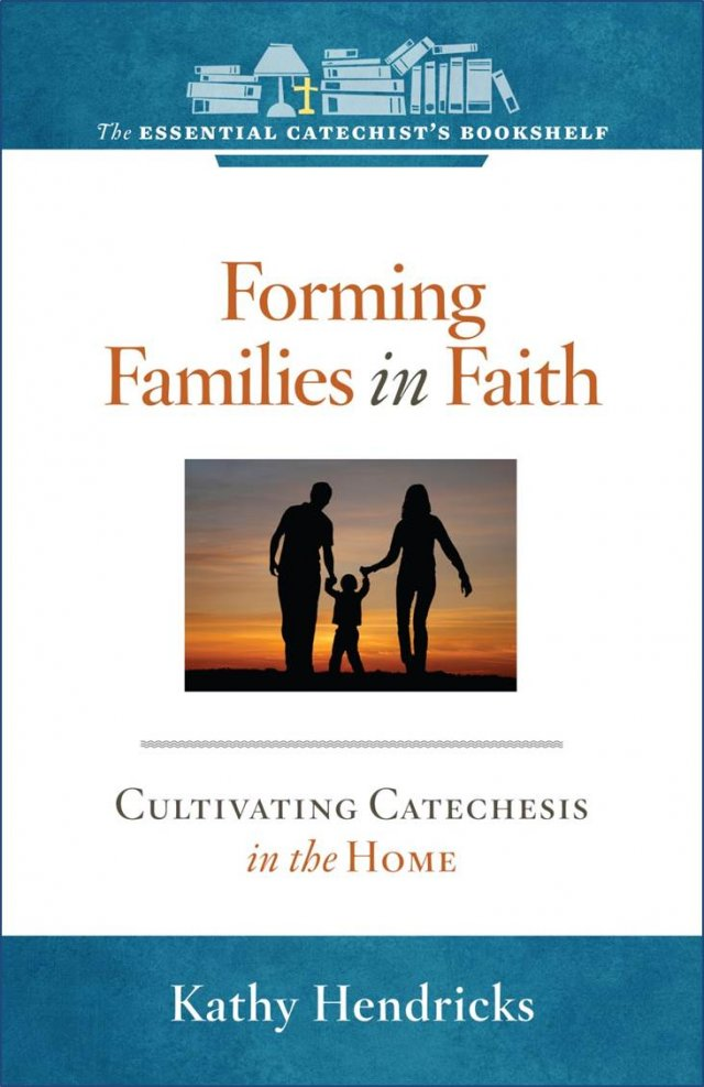 ECB 5: Forming Families in Faith Cultivating Catechesis in the Home The Essential Catechist Bookshelf
