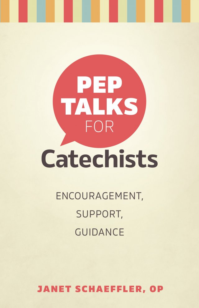 Pep Talks for Catechists: Encouragement, Support, Guidance