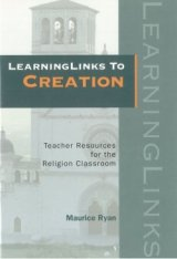 LearningLinks to Creation : Teacher Resources for the Religion Classroom