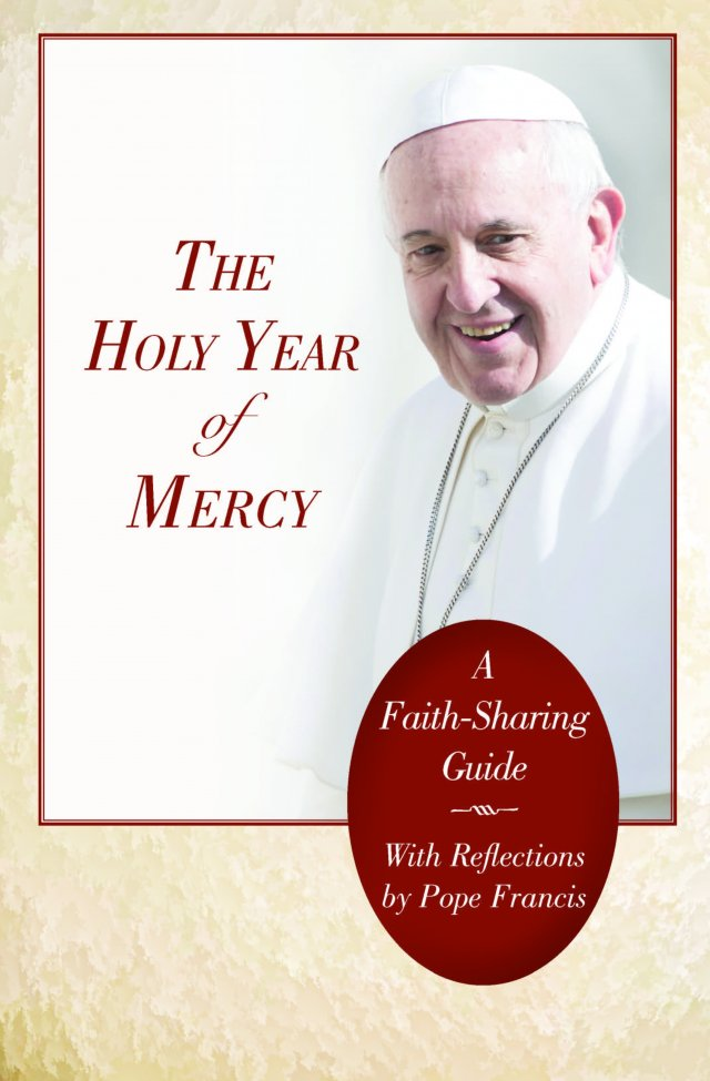 Holy Year of Mercy: A Faith-Sharing Guide with Reflections by Pope Francis