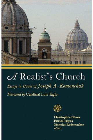A Realist's Church: Essays in Honor of Joseph A. Komonchak