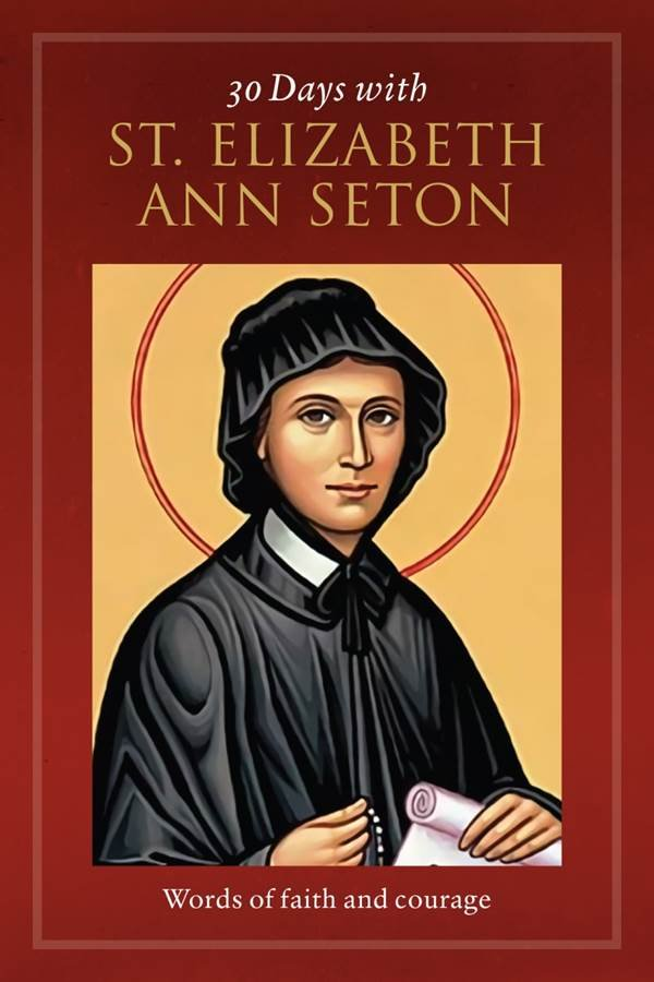 30 Days with St Elizabeth Ann Seton: Words of Faith and Courage