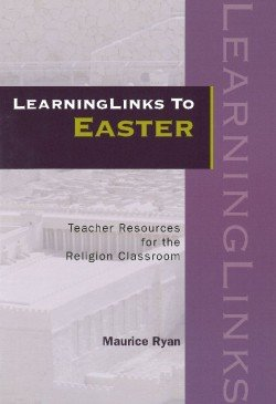 LearningLinks to Easter : Teacher Resources for the Religion Classroom