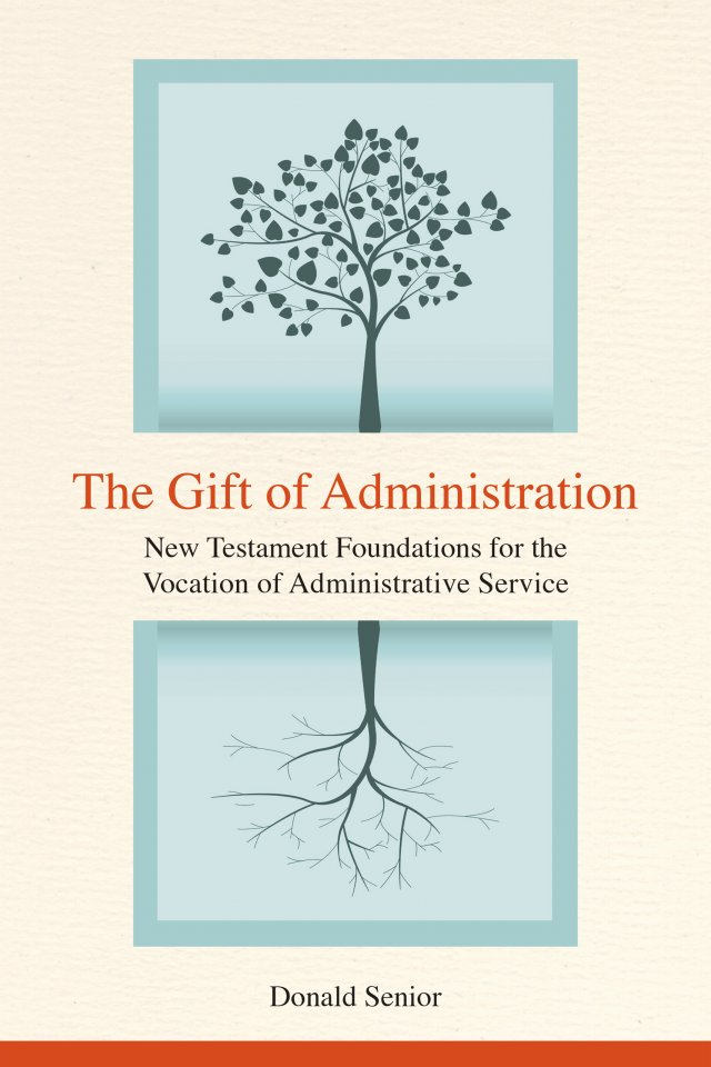 Gift of Administration New Testament Foundations for the Vocation of Administrative Service