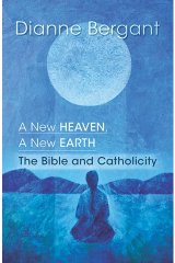A New Heaven, A New Earth: the Bible and Catholicity - Catholicity in an Evolving Universe Series