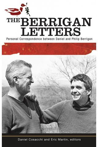 Berrigan Letters: Personal Correspondence between Daniel and Philip Berrigan
