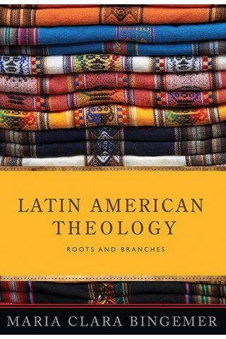 Latin American Theology: Roots and Branches