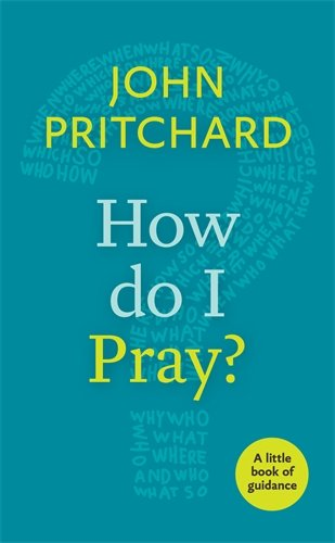 How Do I Pray? A little book of guidance