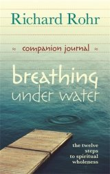 Breathing Under Water: Spirituality and the Twelve Steps Companion Journal