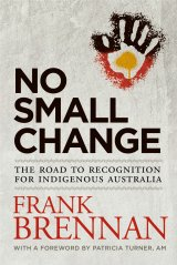 No Small Change: The Road to Recognition for Indigenous Australia