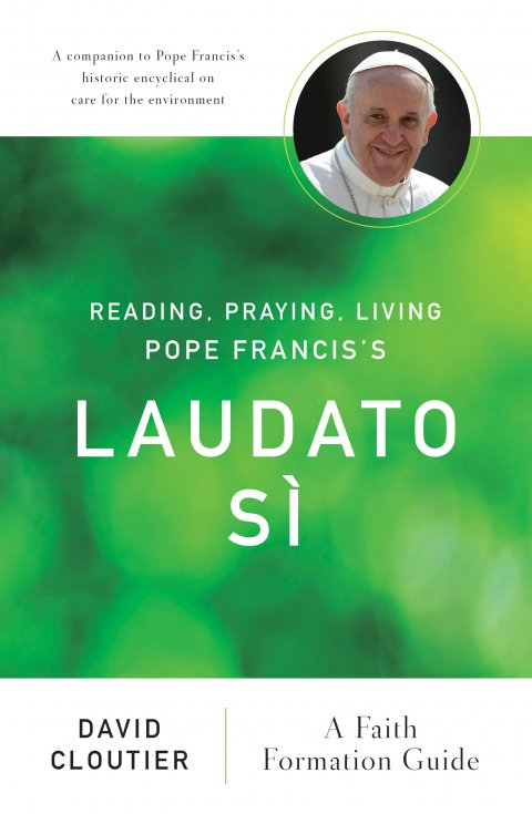 Reading, Praying, Living Pope Francis's Laudato Sì A Faith Formation Guide