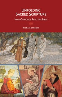 Unfolding Sacred Scripture: How Catholics Read the Bible - Liturgy and the Bible series