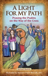 A Light for My Path: Praying the Psalms on the Way of the Cross