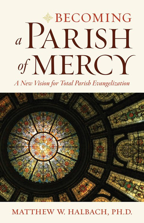 Becoming a Parish of Mercy: A New Vision for Total Parish Evangelisation