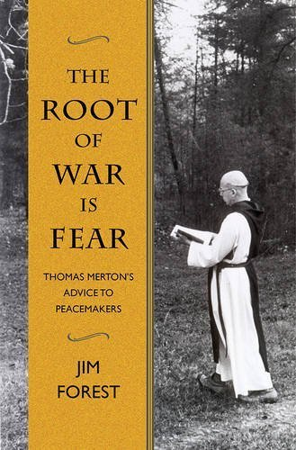 Root of War is Fear: Thomas Merton's Advice to Peacemakers