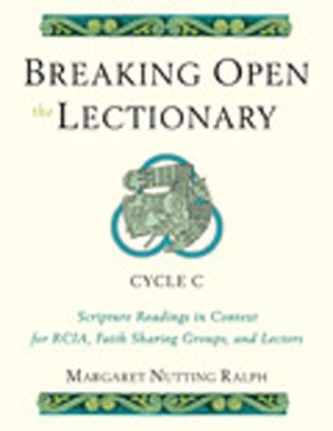 Breaking Open the Lectionary : Lectionary Readings in Their Biblical Context for RCIA, Faith Sharing Groups and Lectors; Cycle C