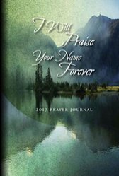 2017 Prayer Journal: I Will Praise Your Name Forever!