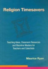 Religion Timesavers Teaching Ideas Classroom Resources and Blackline Masters for Teachers and Catechists