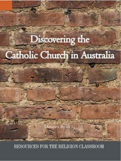 Discovering the Catholic Church in Australia Resources for the Religion Classroom