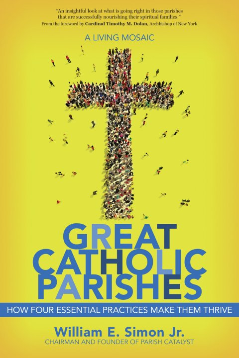 Great Catholic Parishes: A Living Mosaic: How Four Essential Practices Make Them Thrive