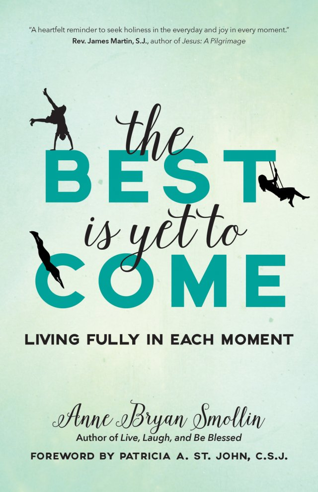 Best Is Yet to Come: Living Fully in Each Moment