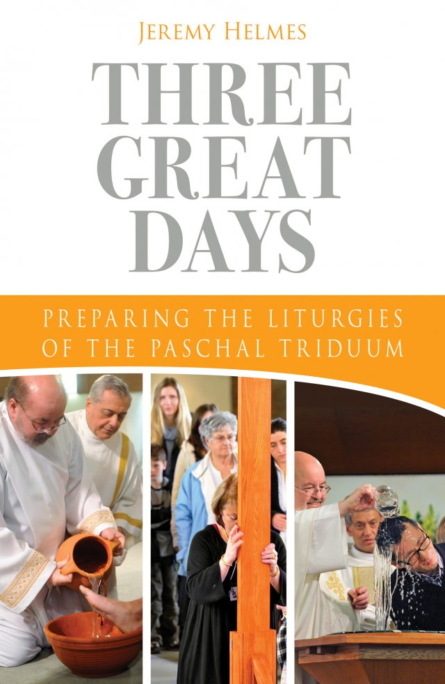 Three Great Days: Preparing the Liturgies of the Paschal Triduum