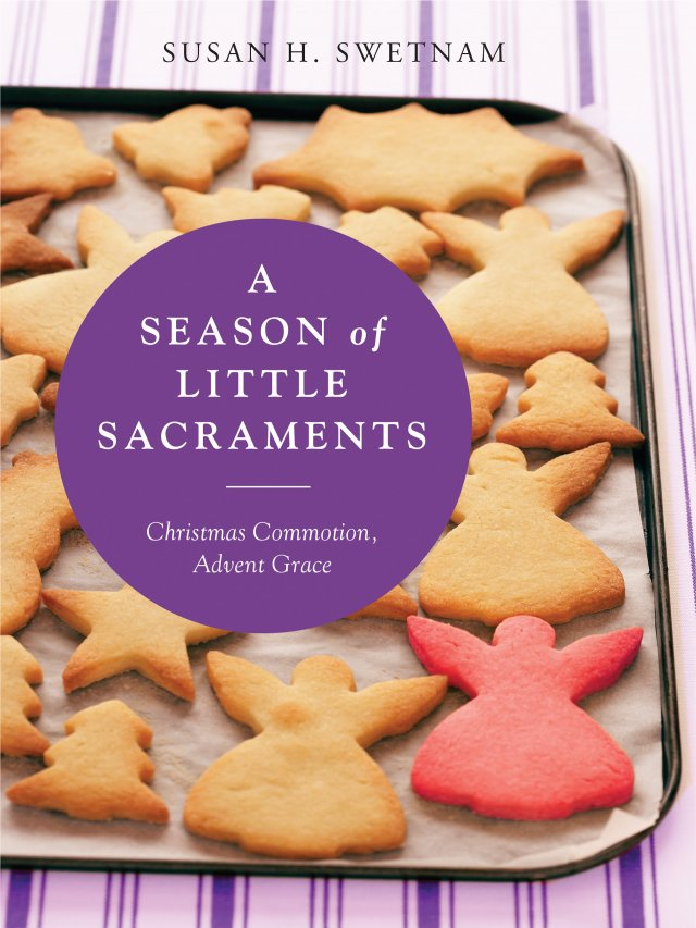 A Season of Little Sacraments: Christmas Commotion, Advent Grace