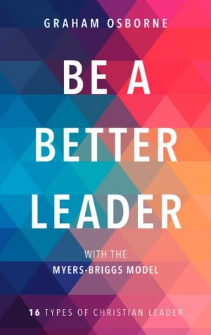 Be a Better Leader with the Myers-Briggs Model: 16 Types of Christian Leader