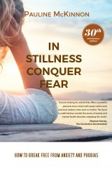 In Stillness Conquer Fear: How to Break Free from Anxiety and Phobias Revised 30th Anniversary Edition