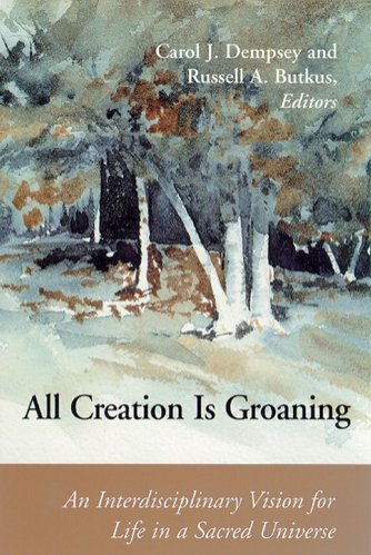 All Creation Is Groaning: An Interdisciplinary Vision for Life in a Sacred Universe