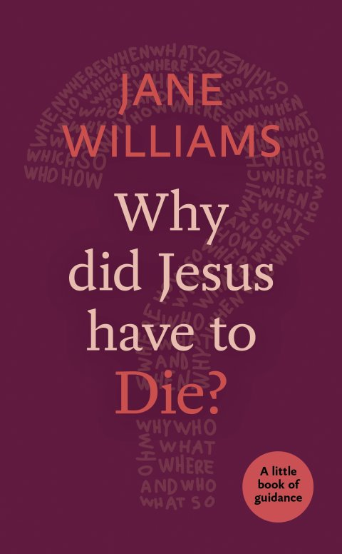 Why did Jesus Have to Die? A Little Book of Guidance