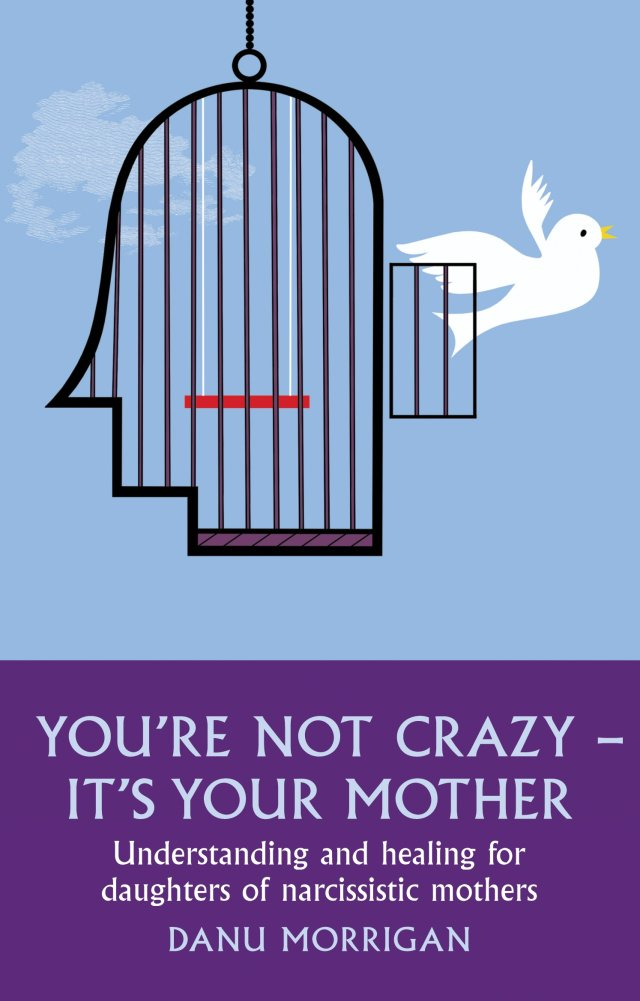 You're Not Crazy - It's Your Mother Understanding and healing for daughters of narcissistic mothers