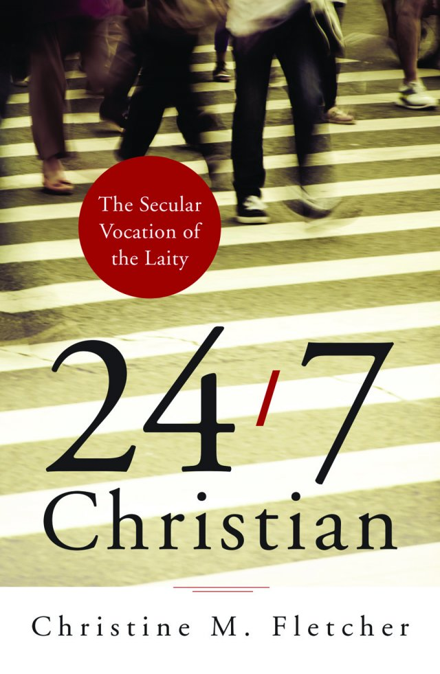 24/7 Christian: The Secular Vocation of the Laity