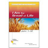 John 1-10: I Am the Bread of Life - Six Weeks with the Bible for Catholic Teens: Exploring God's Word