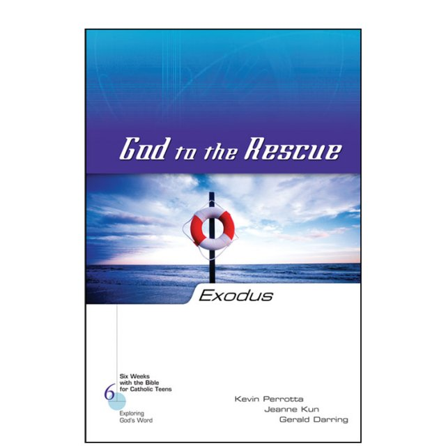 Exodus: God to the Rescue - Six Weeks with the Bible for Catholic Teens: Exploring God's Word