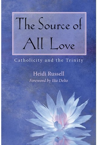 Source of All Love: Catholicity and the Trinity - Catholicity in an Evolving Universe Series