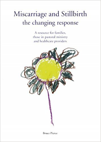 Miscarriage And Stillbirth: the Changing Response - A Resource for Families, Those in Pastoral Ministry and Healthcare Providers