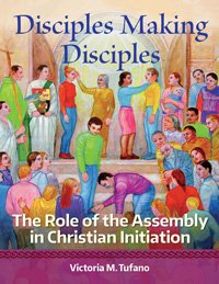Disciples Making Disciples: The Role of the Assembly in Christian Initiation