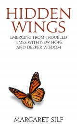 Hidden Wings: Emerging from Troubled Times with New Hope and Deeper Wisdom