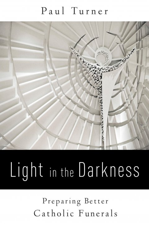 Light in the Darkness: Preparing Better Catholic Funerals
