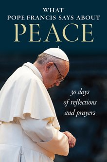 What Pope Francis says about Peace: 30 Days of Reflections and Prayers